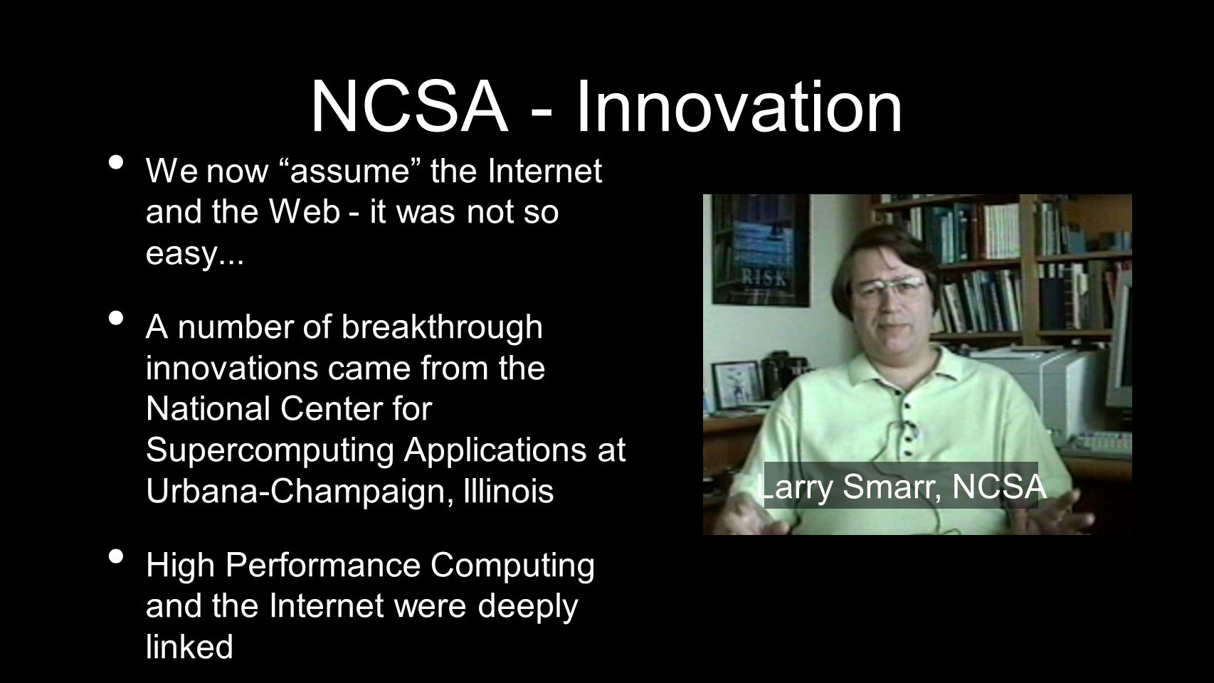 NCSA - Innovation We now assume the Internet and the Web - it was not so easy...