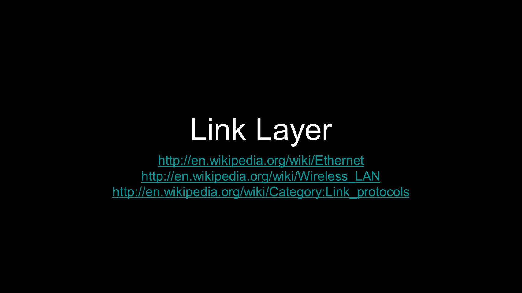 Link Layer http://en.wikipedia.org/wiki/Ethernet
