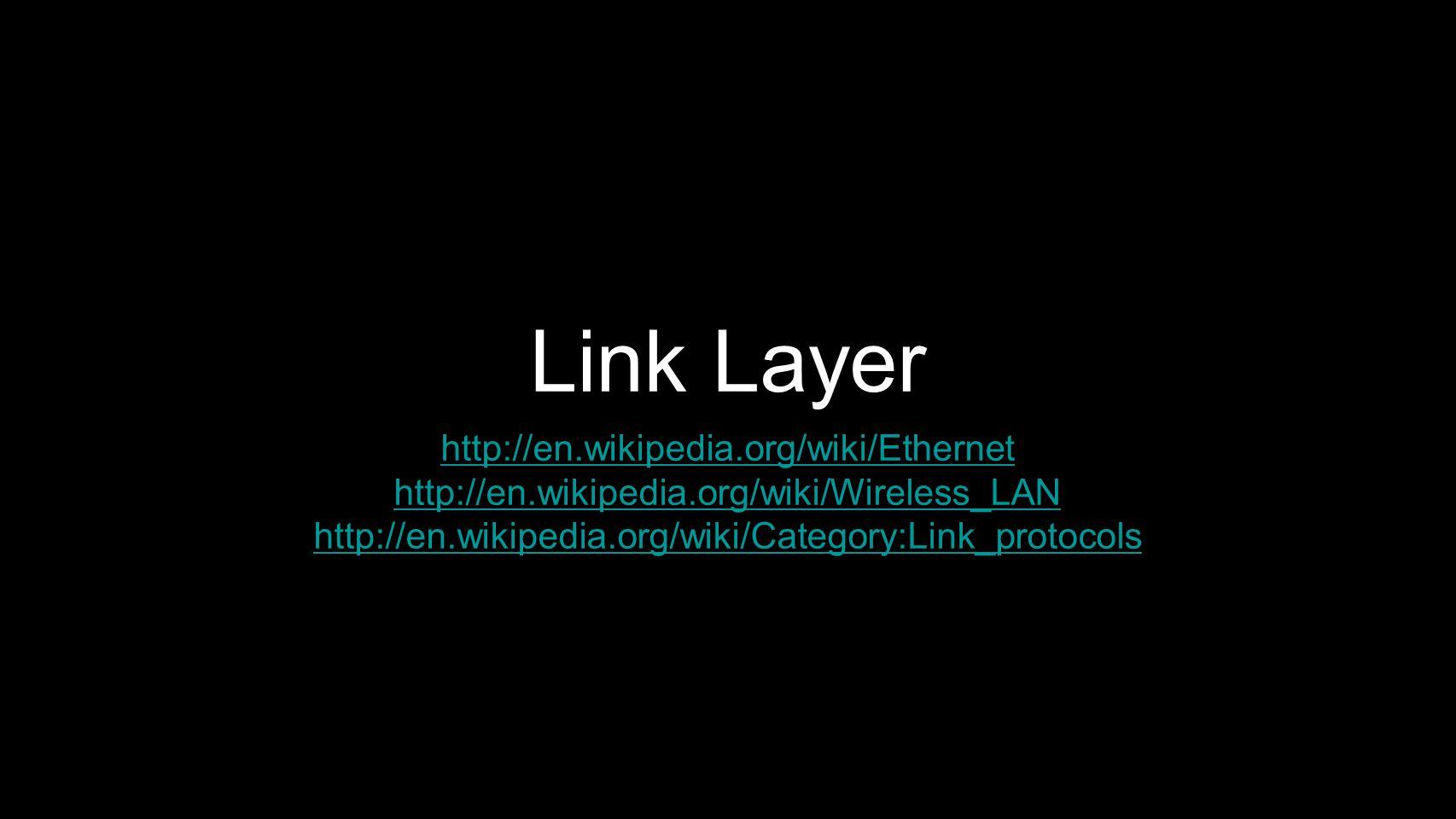 Link Layer http://en.wikipedia.org/wiki/Ethernet