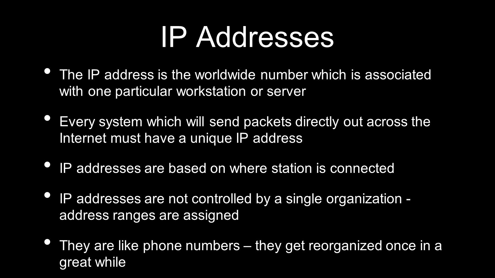 IP Addresses The IP address is the worldwide number which is associated with one particular workstation or server.