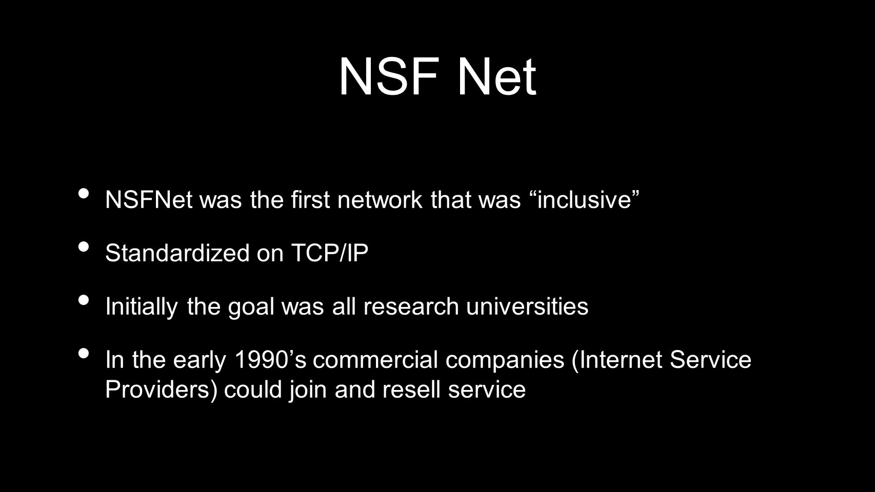 NSF Net NSFNet was the first network that was inclusive