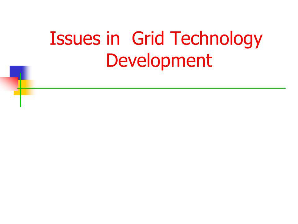 Issues in Grid Technology Development