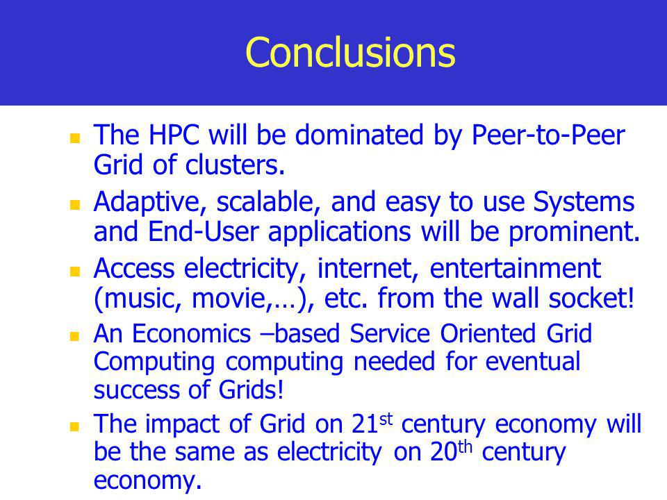 Conclusions The HPC will be dominated by Peer-to-Peer Grid of clusters.