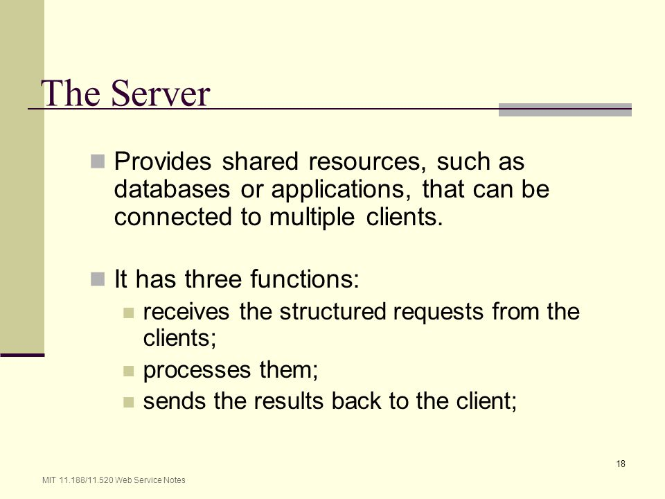 The Server Provides shared resources, such as databases or applications, that can be connected to multiple clients.