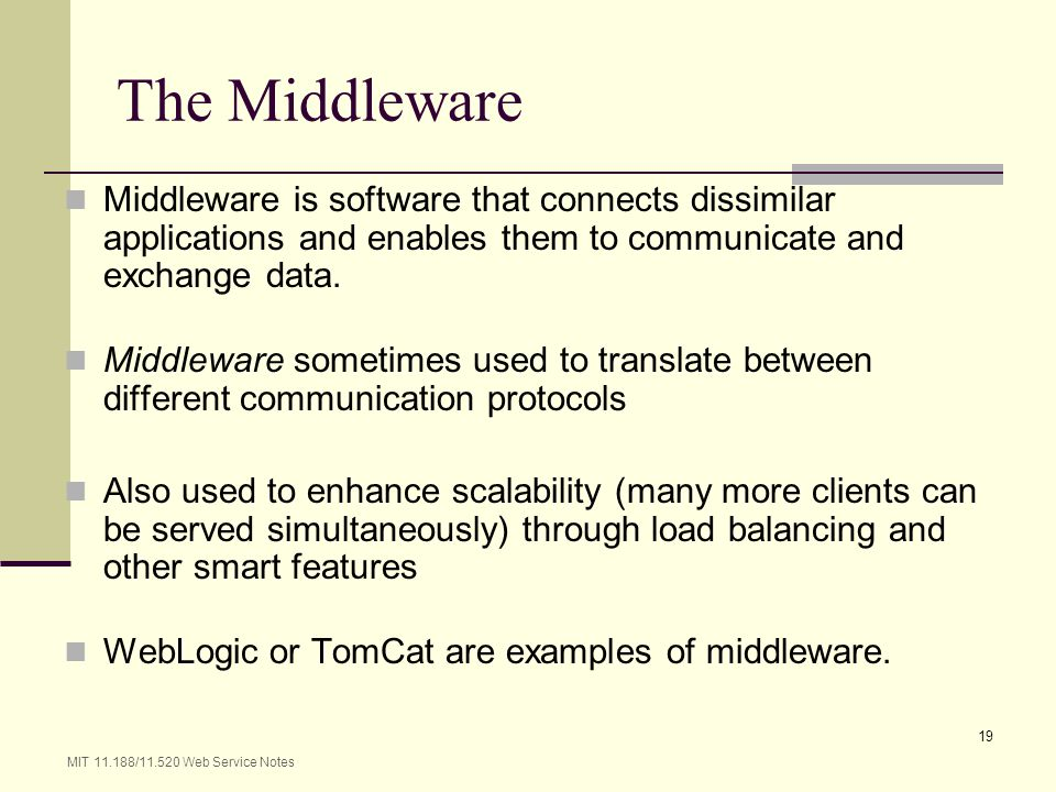 The Middleware Middleware is software that connects dissimilar applications and enables them to communicate and exchange data.