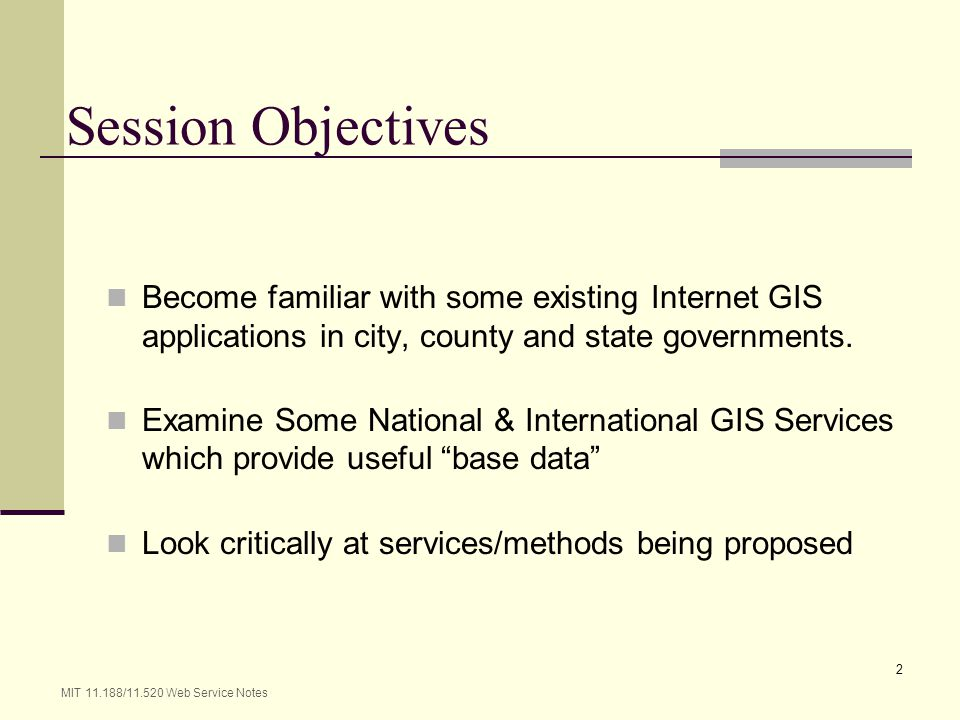 Session Objectives Become familiar with some existing Internet GIS applications in city, county and state governments.