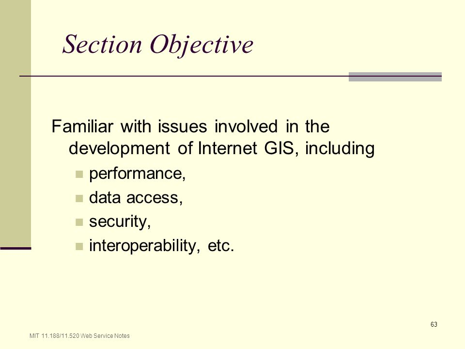 Section Objective Familiar with issues involved in the development of Internet GIS, including. performance,