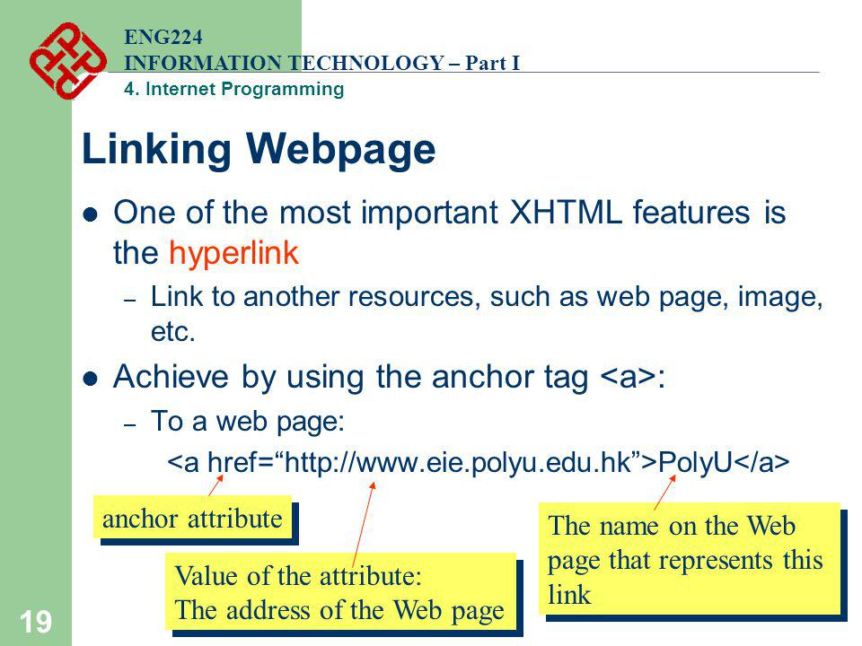 ENG224 INFORMATION TECHNOLOGY – Part I. 4. Internet Programming. Linking Webpage. One of the most important XHTML features is the hyperlink.