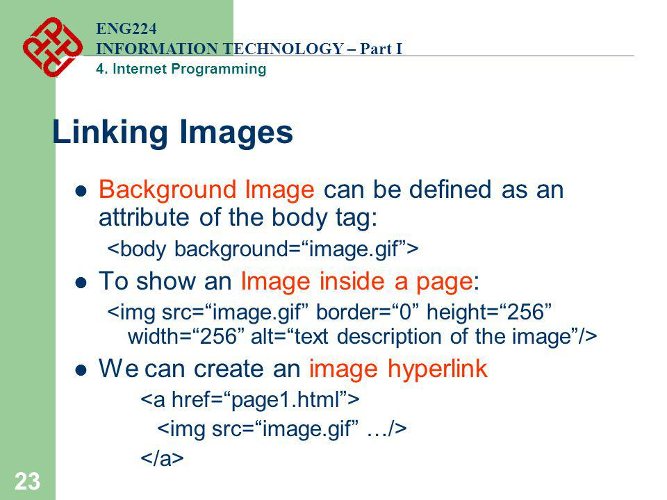 ENG224 INFORMATION TECHNOLOGY – Part I. 4. Internet Programming. Linking Images. Background Image can be defined as an attribute of the body tag: