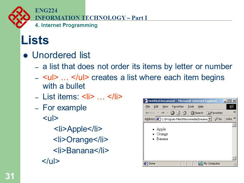 ENG224 INFORMATION TECHNOLOGY – Part I. 4. Internet Programming. Lists. Unordered list. a list that does not order its items by letter or number.