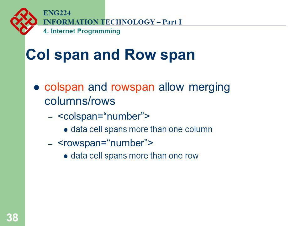 Col span and Row span colspan and rowspan allow merging columns/rows