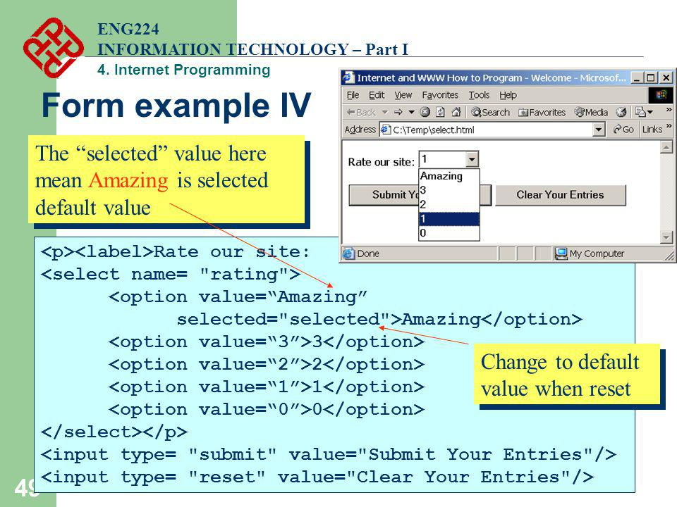 ENG224 INFORMATION TECHNOLOGY – Part I. 4. Internet Programming. Form example IV. The selected value here mean Amazing is selected default value.