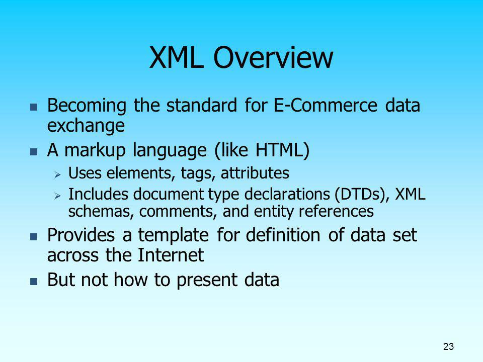 XML Overview Becoming the standard for E-Commerce data exchange