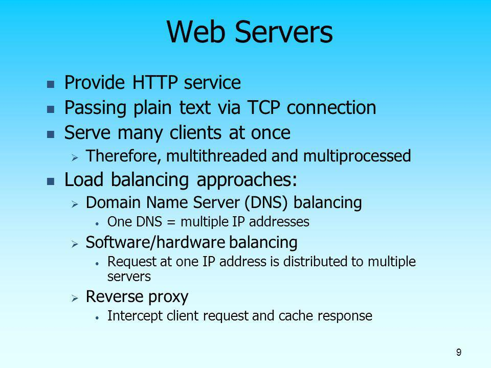 Web Servers Provide HTTP service Passing plain text via TCP connection