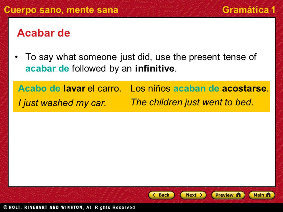Acabar de To say what someone just did, use the present tense of acabar de followed by an infinitive.