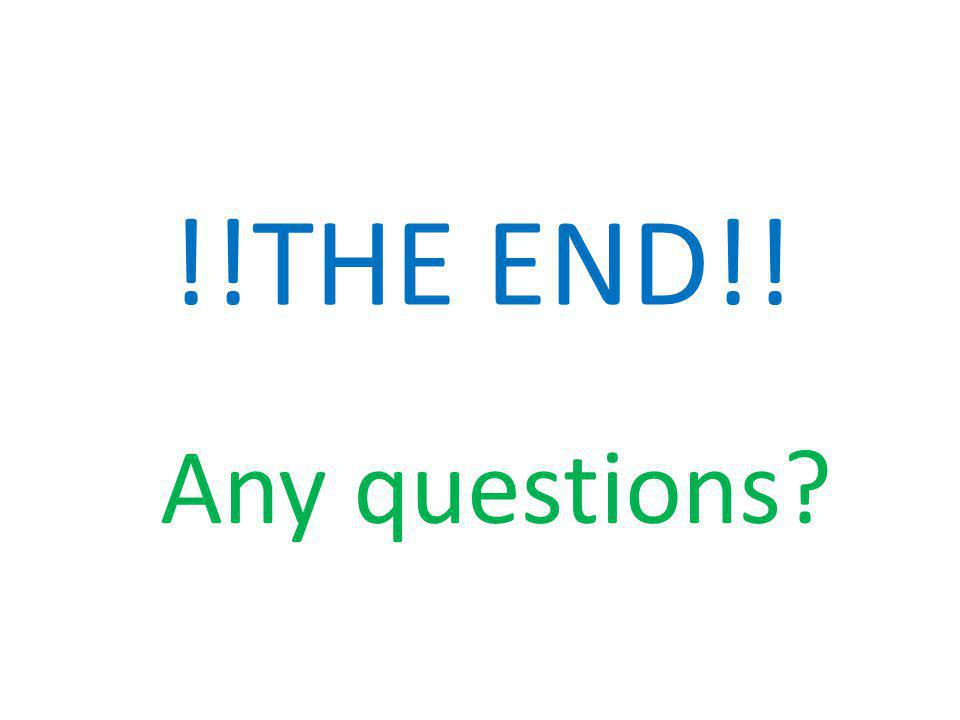 !!THE END!! Any questions