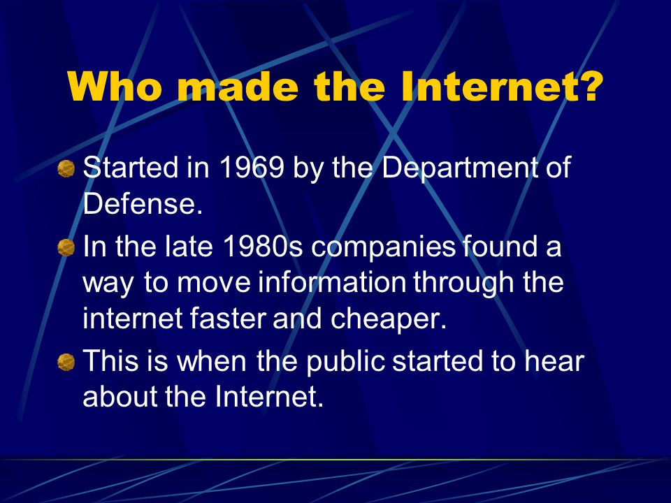 Who made the Internet Started in 1969 by the Department of Defense.