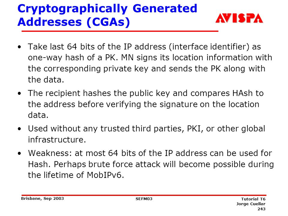 CGAs Strong signature key generation expensive, but weak signature keys may be used.