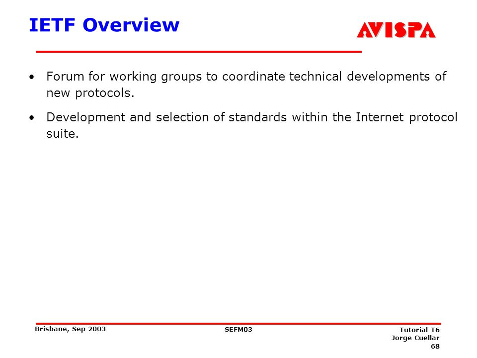 IETF mission Identify and propose solutions to pressing operational and technical problems in the Internet.