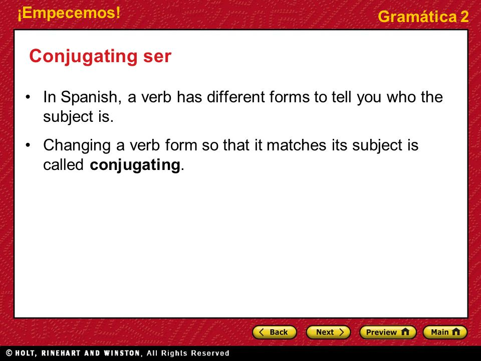 Conjugating ser In Spanish, a verb has different forms to tell you who the subject is.