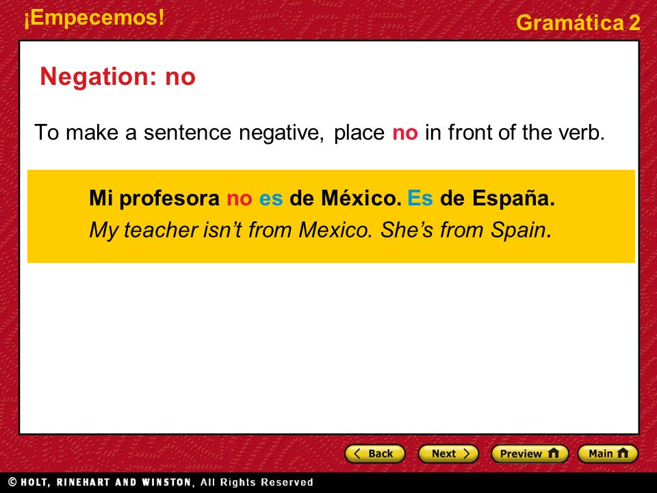 Negation: no To make a sentence negative, place no in front of the verb. Mi profesora no es de México. Es de España.