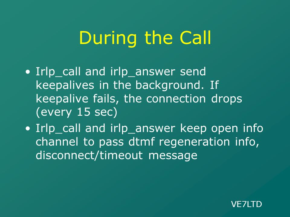 During the Call Irlp_call and irlp_answer send keepalives in the background. If keepalive fails, the connection drops (every 15 sec)