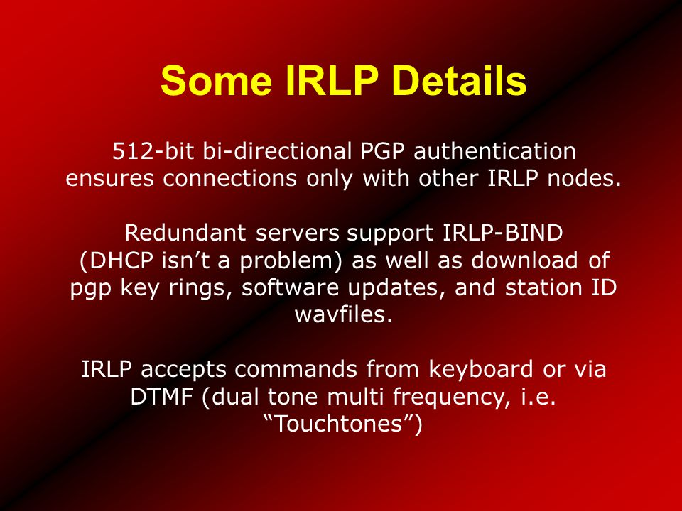 Some IRLP Details 512-bit bi-directional PGP authentication ensures connections only with other IRLP nodes.
