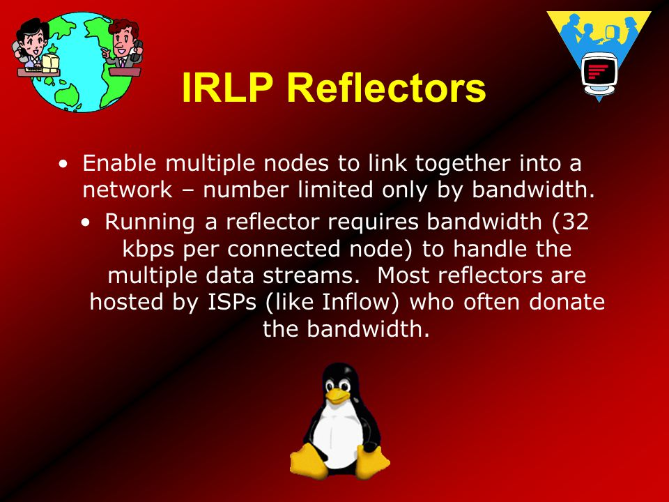 IRLP Reflectors Enable multiple nodes to link together into a network – number limited only by bandwidth.