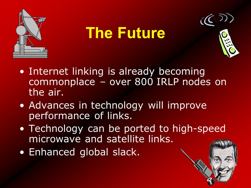 The Future Internet linking is already becoming commonplace – over 800 IRLP nodes on the air.