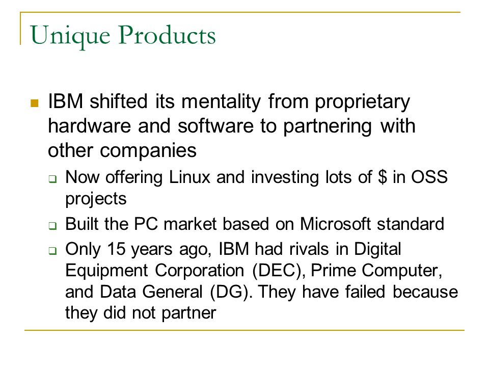 Unique Products IBM shifted its mentality from proprietary hardware and software to partnering with other companies.