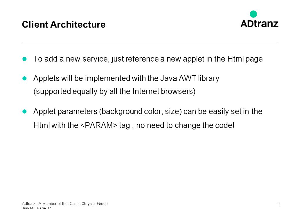 Client Architecture To add a new service, just reference a new applet in the Html page.