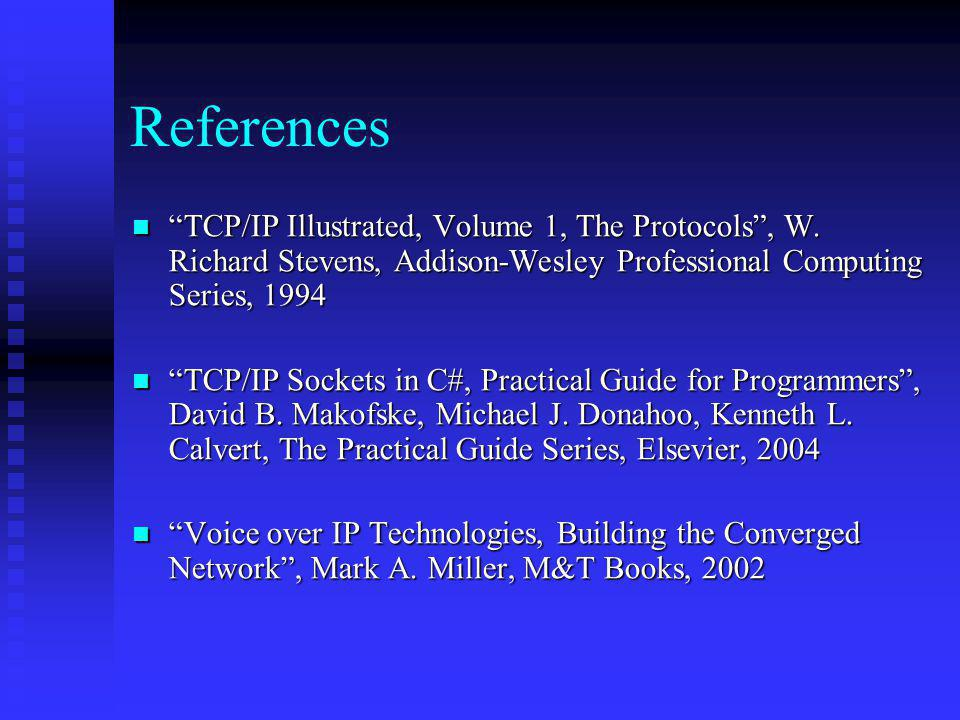 References TCP/IP Illustrated, Volume 1, The Protocols , W. Richard Stevens, Addison-Wesley Professional Computing Series, 1994.