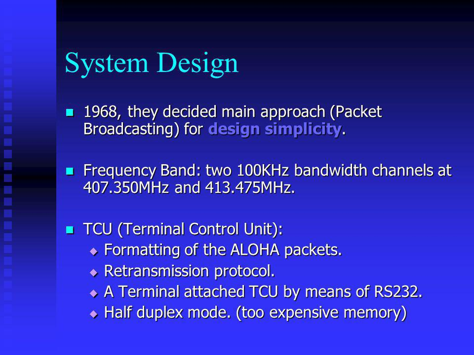 System Design 1968, they decided main approach (Packet Broadcasting) for design simplicity.