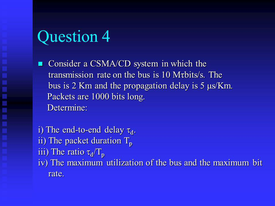 Question 4 Consider a CSMA/CD system in which the