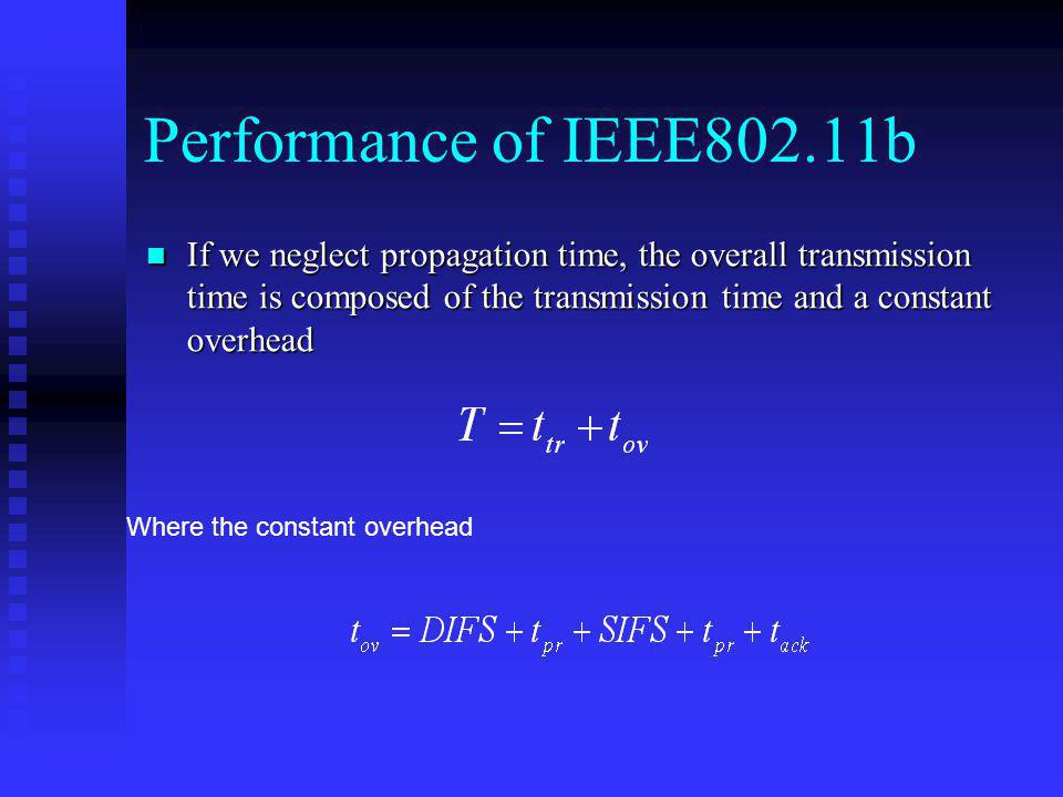 Performance of IEEE802.11b If we neglect propagation time, the overall transmission time is composed of the transmission time and a constant overhead.