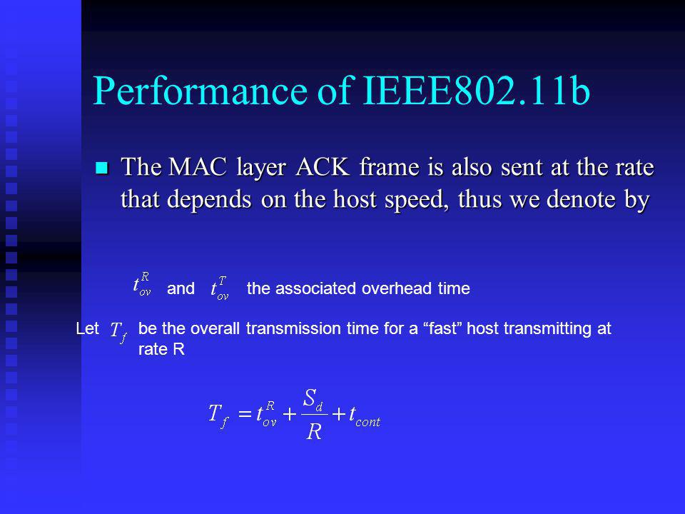 Performance of IEEE802.11b The MAC layer ACK frame is also sent at the rate that depends on the host speed, thus we denote by.