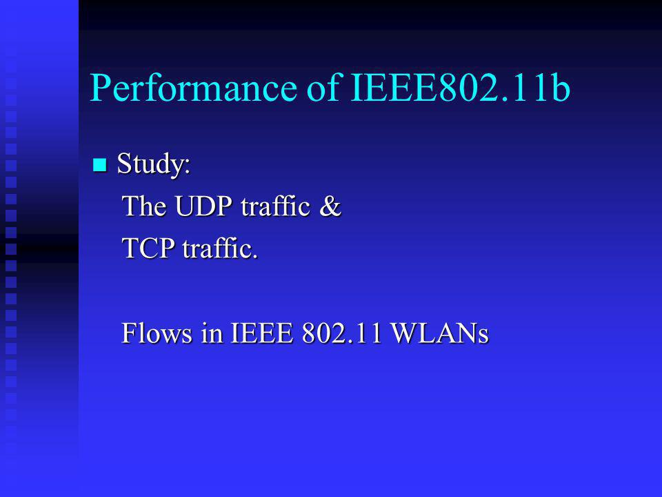 Performance of IEEE802.11b Study: The UDP traffic & TCP traffic.