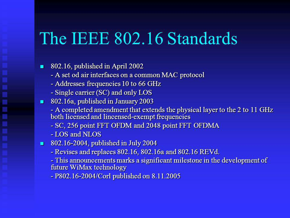 The IEEE 802.16 Standards 802.16, published in April 2002