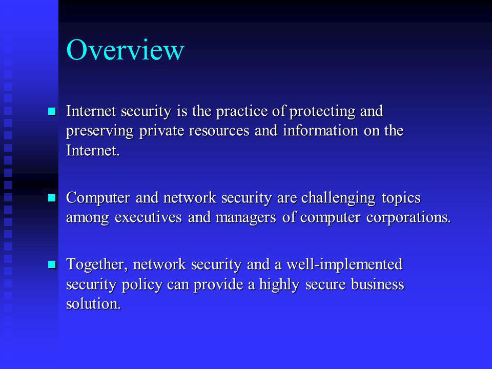Overview Internet security is the practice of protecting and preserving private resources and information on the Internet.