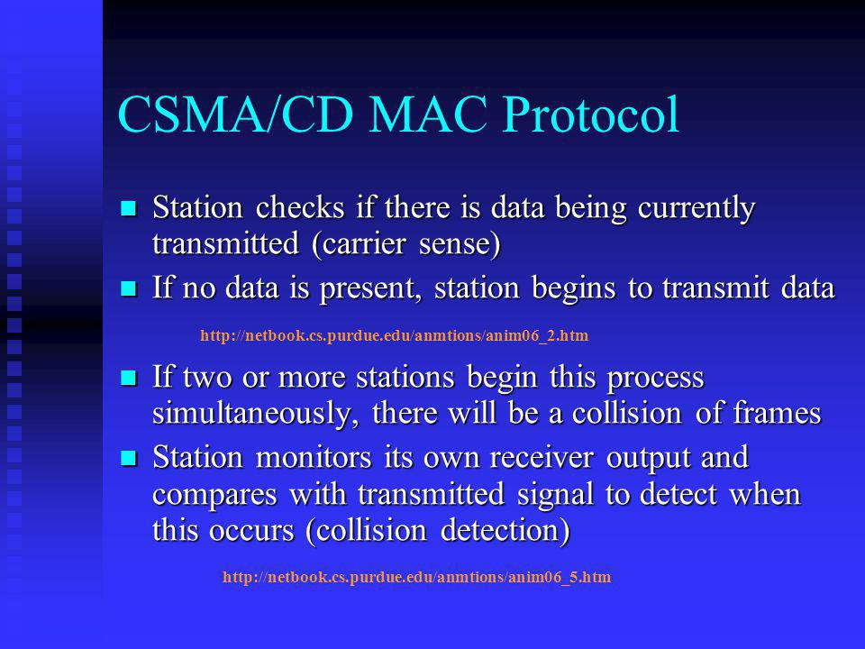 CSMA/CD MAC Protocol Station checks if there is data being currently transmitted (carrier sense)