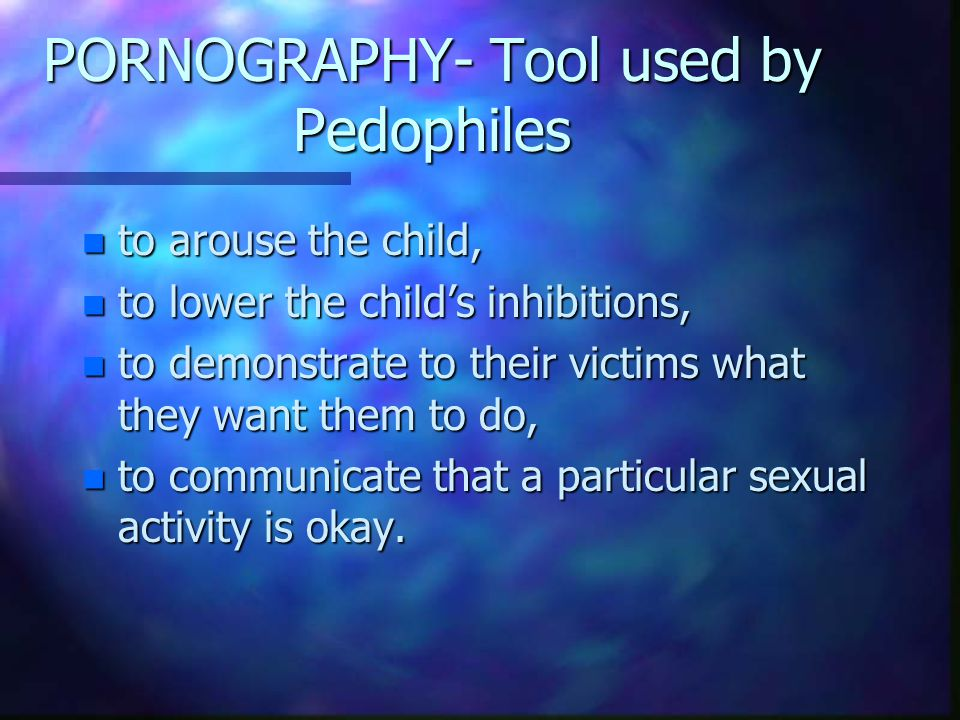 PORNOGRAPHY- Tool used by Pedophiles