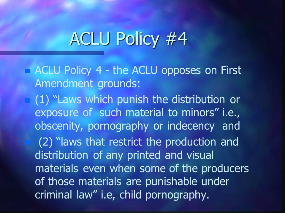 ACLU Policy #4 ACLU Policy 4 - the ACLU opposes on First Amendment grounds: