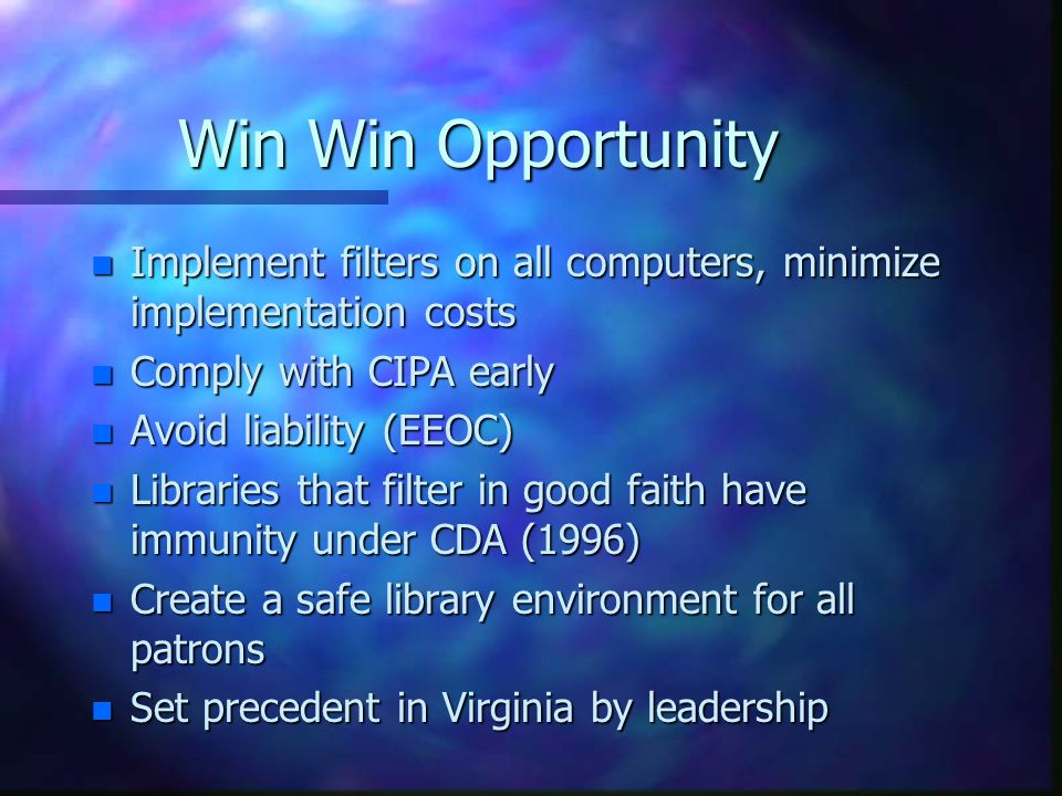 Win Win Opportunity Implement filters on all computers, minimize implementation costs. Comply with CIPA early.
