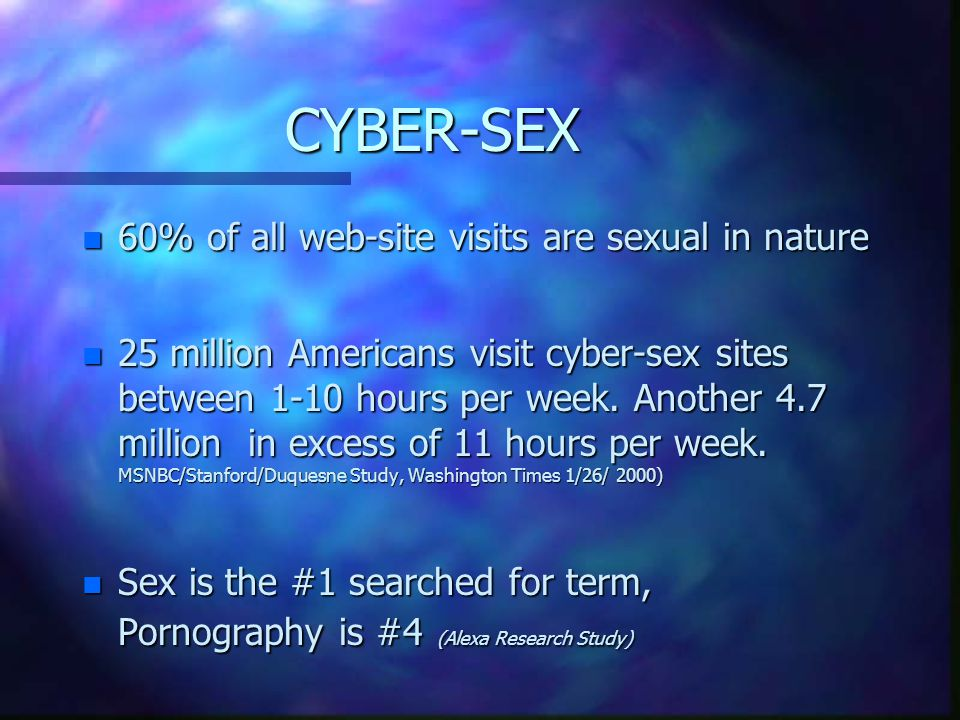 CYBER-SEX 60% of all web-site visits are sexual in nature