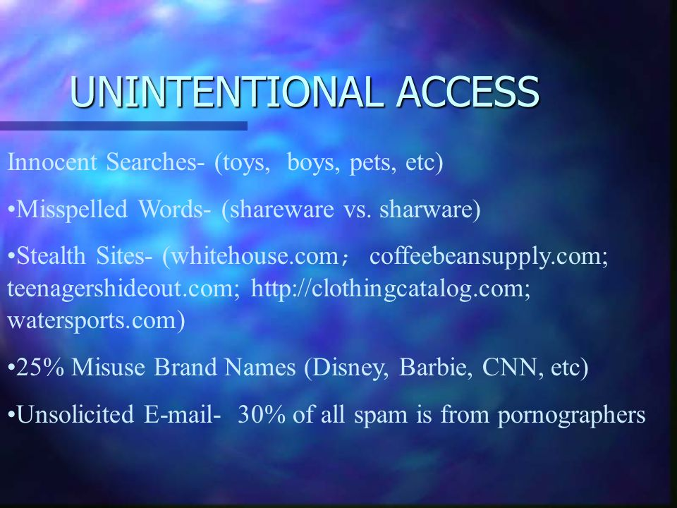 UNINTENTIONAL ACCESS Innocent Searches- (toys, boys, pets, etc)