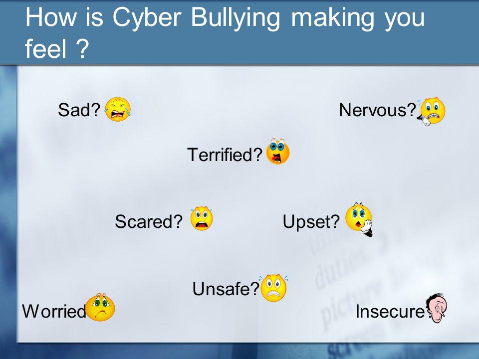 How is Cyber Bullying making you feel