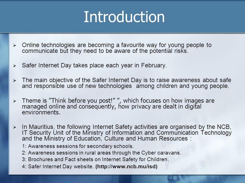 Introduction Online technologies are becoming a favourite way for young people to communicate but they need to be aware of the potential risks.