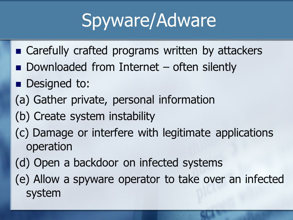 Spyware/Adware Carefully crafted programs written by attackers