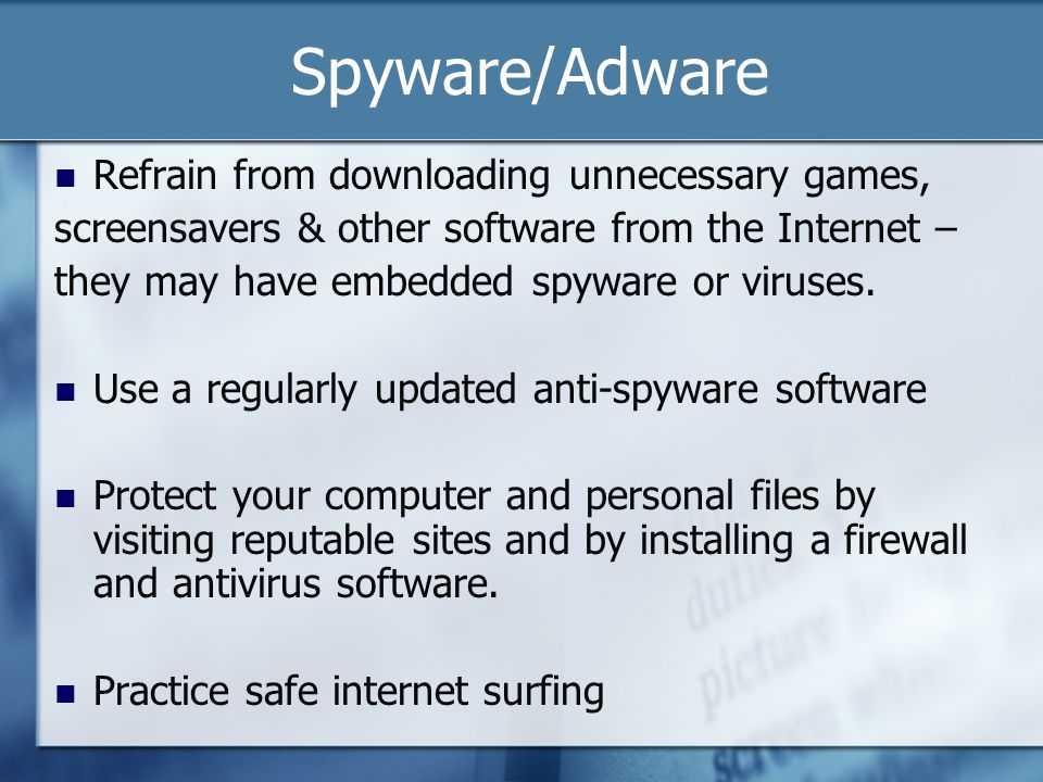 Spyware/Adware Refrain from downloading unnecessary games,