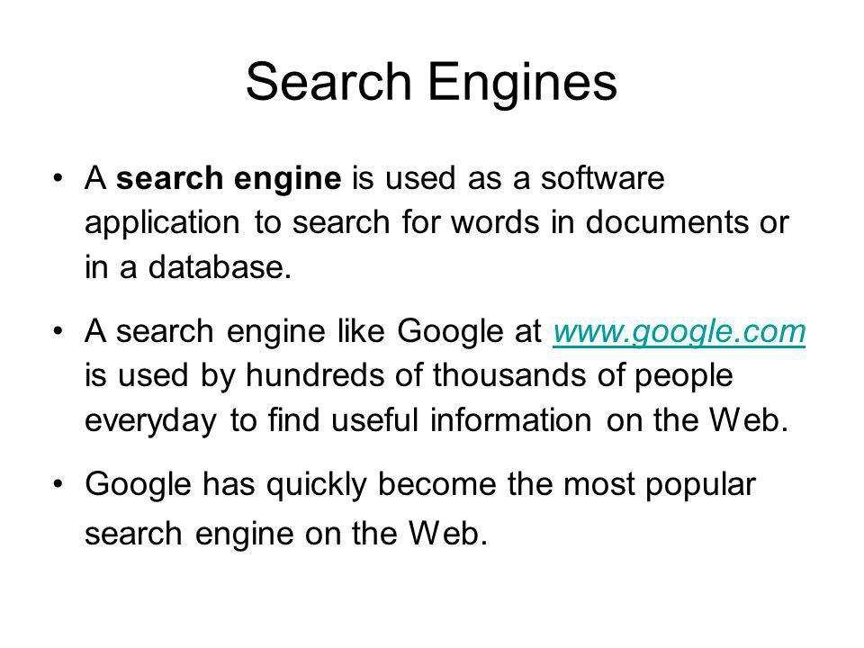 Search Engines A search engine is used as a software application to search for words in documents or in a database.